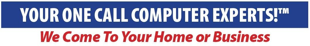 Your One Call Computer Experts - Home or Business